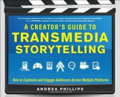Creator's Guide to Transmedia Storytelling: How to Captivate de Andrea Phillips,  http://katalogoa.mondragon.edu/opac