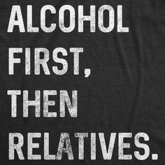 Alcohol First, Then Relatives. Men's Tshirt - XXL / Black