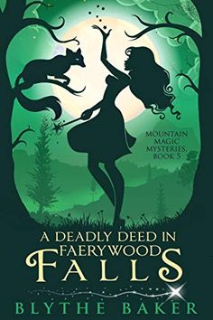 A Deadly Deed in Faerywood Falls (Mountain Magic Mystery#5) by Blythe Baker