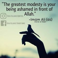 Imam Ali AS said . The greatest modesty is your being shamed Hazrat Ali Sayings, Imam Ali Quotes, Allah Quotes, Islamic Inspirational Quotes, Religious Quotes, Arabic Quotes, Hadith, Intellectual Quotes, Ali Bin Abi Thalib