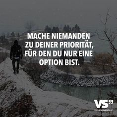 quotes for him Mache niemanden zur Prioritt, fr den du nur eine Option bist. Famous Love Quotes, Love Quotes For Him, Favorite Quotes, People Fall In Love, How To Show Love, True Words, Deep, Picture Quotes, Quotations