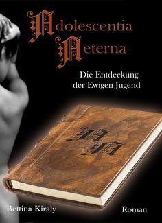 """""""Adolescentia Aeterna - Die Entdeckung der Ewigen Jugend"""", erstes Buch der dreiteiligen Mystery-Erotikromanreihe von Betty Kay Mystery, Cover, Young Adults, Erotica, Reading"""