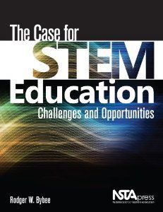 """""""STEM Education Seems to Be the Answer--What Was the Question?"""" (Chapter 5, NSTA Press)--Rodger Bybee"""