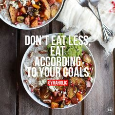 Don't eat less, eat according to your goals. Never be scared to eat. Food is what shape your body, choose it smartly. http://www.gymaholic.co/nutrition