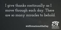 I give thanks continually as I move through each day. There are so many miracles to behold. #AffirmationoftheDay #Inspiration #Dherbs