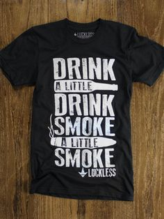 """When you have a rough day, sometimes all you need is a drink and a smoke to get back into your happy place.  This tee-shirt, inspired by the famous Eric Church, represents that good moment in time where you turn your frown back around.   PRODUCT: """"Drink and Smoke"""" COLOR:  Black ..."""