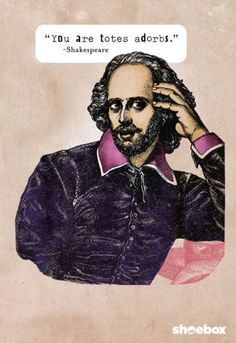 It's funny because that's how Shakespeare actually spoke