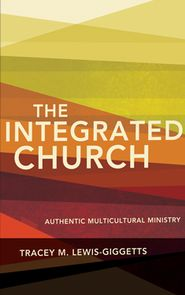 The Integrated Church: Authentic Multicultural Ministry