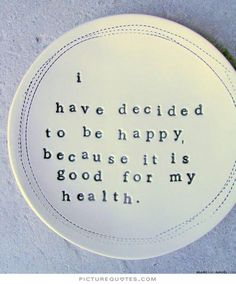 I have decided to be happy because it is good for my health. Picture Quote #1