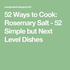 52 Ways to Cook: Rosemary Salt - 52 Simple but Next Level Dishes