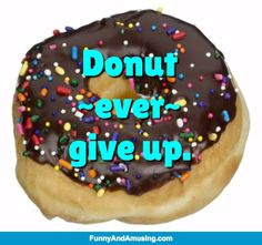 Hold On To Sweet Dreams- Donut ~ever~ give up.
