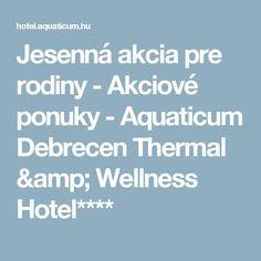 Jesenná akcia pre rodiny - Akciové ponuky - Aquaticum Debrecen Thermal & Wellness Hotel****