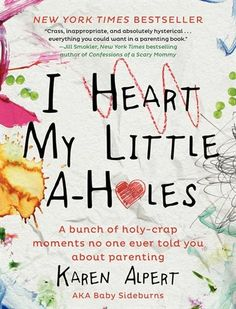 I Heart My Little A-Holes | Karen Alpert | Hardcover | #JustKidding | chapters.indigo.ca