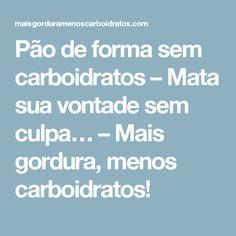 Pão de forma sem carboidratos – Mata sua vontade sem culpa… – Mais gordura, menos carboidratos!