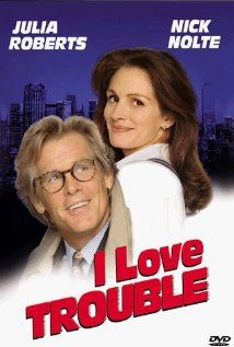 *I LOVE TROUBLE, (1994):  Peter Brackett + Sabrina Peterson are two competing Chicago newspaper reporters who join forces to unravel the mystery behind a train derailment.  Starring:  Nick Nolte, Julia Roberts, Saul Rubinek