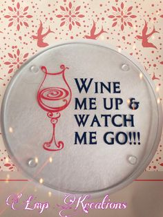 """Wine me up and watch me go.  These make great gifts, and they are cute and functional as a cutting board, trivet, cheeseboard, or as a decoration. Round cutting board measuring about 7.5"""" diameter with a textured glass top. Decoration is high quality vinyl placed on the bottom for durability."""