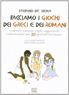 Amazon.it: Facciamo i giochi dei greci e dei romani - Stefano De' Siena - Libri