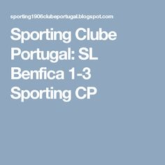Sporting Clube Portugal: SL Benfica 1-3 Sporting CP
