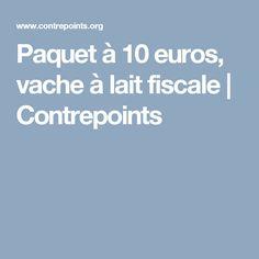 Paquet à 10 euros, vache à lait fiscale | Contrepoints