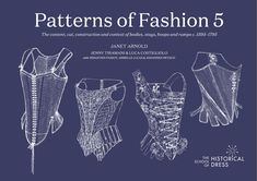 Patterns of Fashion The content, cut, construction and context of bodies, stays, hoops and rumps - Historical Dresses Patterns Of Fashion, Clothing Patterns, Sewing Patterns, Dress Patterns, Costume Patterns, Vintage Patterns, Costume Ideas, Historical Costume, Historical Clothing