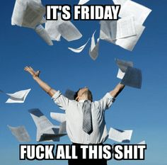 Its Friday - Fuck all this shit - www.funny-pictures-blog.com