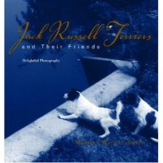 Jack Russell Terriers and Their Friends by Marilyn Massey Mackay-Smith