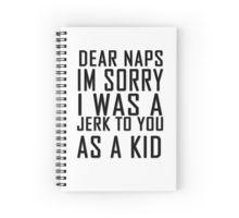 Dear naps I'm sorry I was a jerk to you as a kid Spiral Notebook