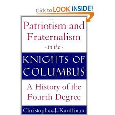 Amazon.com: Patriotism and Fraternalism in the Knights of Columbus: A History of the Fourth Degree (9780824518851): Christopher J. Kauffman: Books
