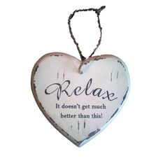Decorative Wooden Heart 'Relax...It Doesn't Get Much Better Than This'
