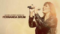 Fernanda Brum - AS MELHORES (músicas mais tocadas) [[ATUALIZADA]]
