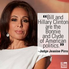 The Clintons are willing to sell anything to the highest bidder for money and power. ~ Jeanine Pirro ~ RADICAL Rational Americans Defending Individual Choice And Liberty