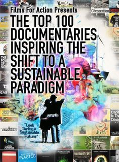 I love documentaries more than I should. I really enjoy being educated about things I know little about.   The top 100 documentaries inspiring the shift to a sustainable paradigm.