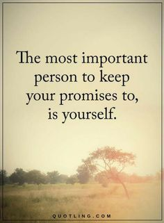 Quotes The most important person to keep your promises to, is yourself.