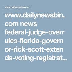 www.dailynewsbin.com news federal-judge-overrules-florida-governor-rick-scott-extends-voting-registration-after-hurricane-matthew 26270