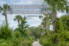 I have two doctors. Colonial Lake, Joan Perry. #walkingquote Walking Quotes, Second Doctor, Doctors, Colonial, Thats Not My, Country Roads
