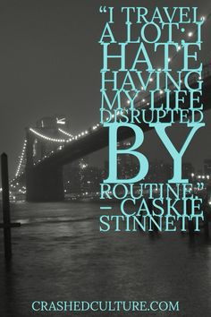 """""""I travel a lot. I hate having my life distrupted by routine."""" - Caskie Stinnett #travel #quote #wanderlust #travelquote"""