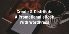 How to Create a Promotional eBook for Your WordPress Website (in 4 Steps)