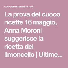 La prova del cuoco ricette 16 maggio, Anna Moroni suggerisce la ricetta del limoncello | Ultime Notizie Flash Limoncello, Anna, Tvs