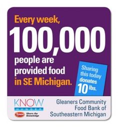 "Share this message on any of your social networks (Facebook, Twitter, Pinterest or Google+), and Tyson Foods will donate food to Gleaners Community Food Bank of Southeastern Michigan in Detroit. For each ""share"" between now and April 20, we'll donate 10 pounds, up to a 35,000 pound truckload."