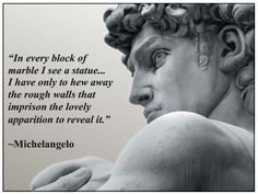 ~ Michaelangelo - You can almost see his artwork breathe - so amazing & awesome