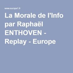 La Morale de l'Info par Raphaël ENTHOVEN - Replay - Europe 1