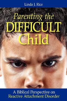 Parenting the Difficult Child: A Biblical Perspective on Reactive Attachment Disorder « LibraryUserGroup.com – The Library of Library User Group