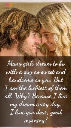Here is a collection of loveable and sweet love good morning love quotes for him. Take inspiration from these adorable good morning quotes and send them first thing before/once he wakes up and see him smiling and blushing all day long.