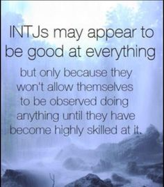 I keep testing as an INFP, but a lot of things like this are very true for me too...I don't let you see me do much of anything unless I'm good at it.