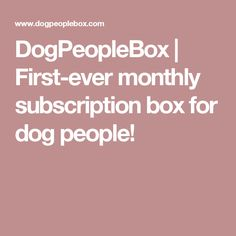 DogPeopleBox | First-ever monthly subscription box for dog people!