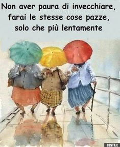 Non aver paura di invecchiare Walking In The Rain, Good Jokes, Whimsical Art, Rainy Days, Old Women, Sisters, Inspirational Quotes, Watercolor, Lettering