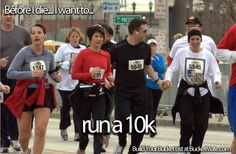 Before I die, I want to...Run a 10k
