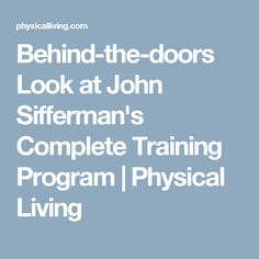 Behind-the-doors Look at John Sifferman's Complete Training Program   Physical Living
