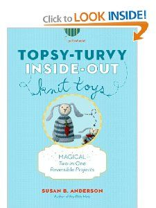 Topsy-Turvy Inside-Out Knit Toys: Magical Two-in-One Reversible Projects: Susan B. Anderson, Liz Banfield: 9781579654603: Amazon.com: Books