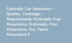 Colorado Car Insurance – Quotes, Coverage – Requirements #colorado #car #insurance, #colorado, #car #insurance, #co, #auto #insurance # http://kansas.nef2.com/colorado-car-insurance-quotes-coverage-requirements-colorado-car-insurance-colorado-car-insurance-co-auto-insurance/  Get free quotes from the nation's biggest auto insurance providers. Over 94% of Americans qualify for lower rates. Our goal is to give you the most up-to-date, accurate information about your state DMV's processes. The…